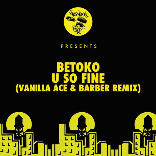 Betoko - U So Fine - Vanilla Ace & Barber Remix [NUR23691]
